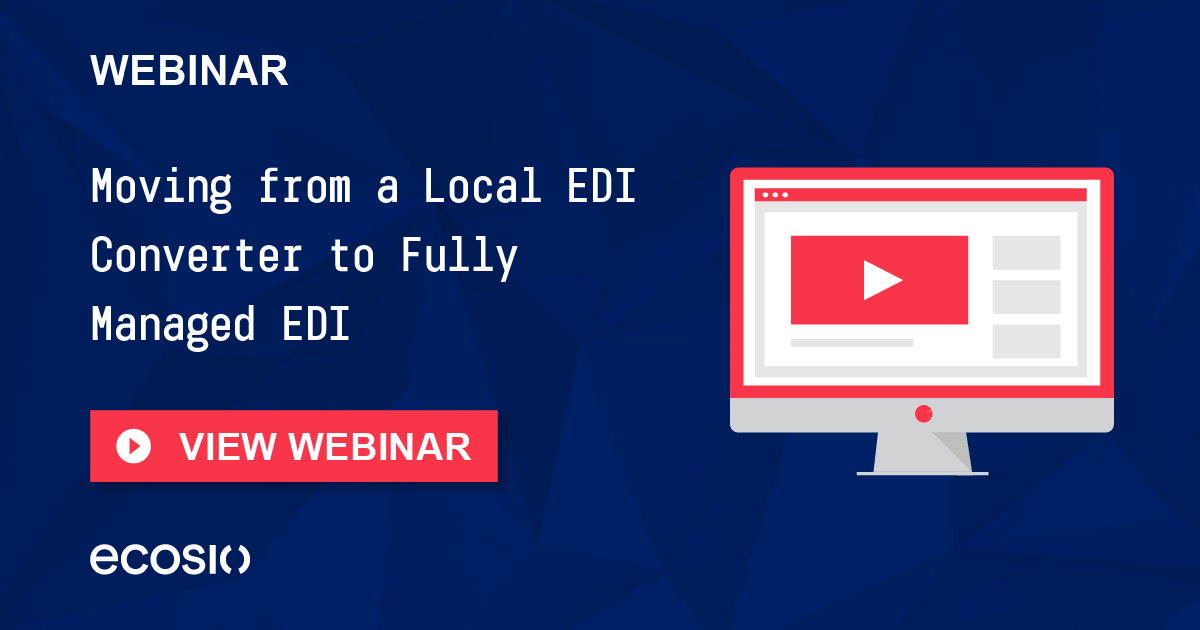 Webinar - Moving from a Local Converter to Fully Managed EDI